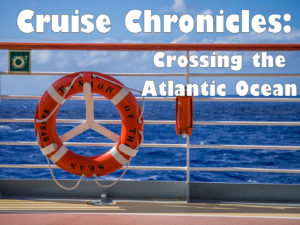 Cruise Chronicles: Crossing the Atlantic Ocean